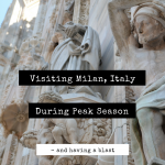 Visiting Milan, Italy During Peak Season (and Having a Blast)