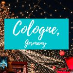 Advent Adventures: Cologne, Germany's Magical Christmas Markets